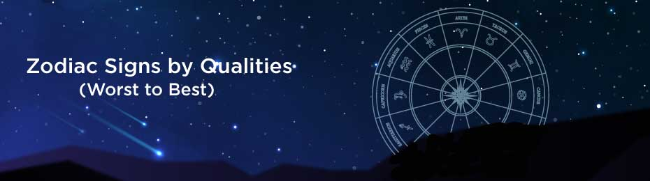 Best Zodiac Signs by Qualities Ranked From Worst to Best